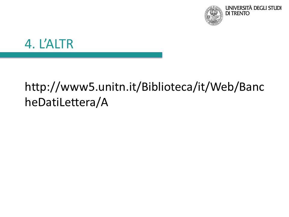 4. L'ALTR http://www5.unitn.it/Biblioteca/it/Web/BancheDatiLettera/A