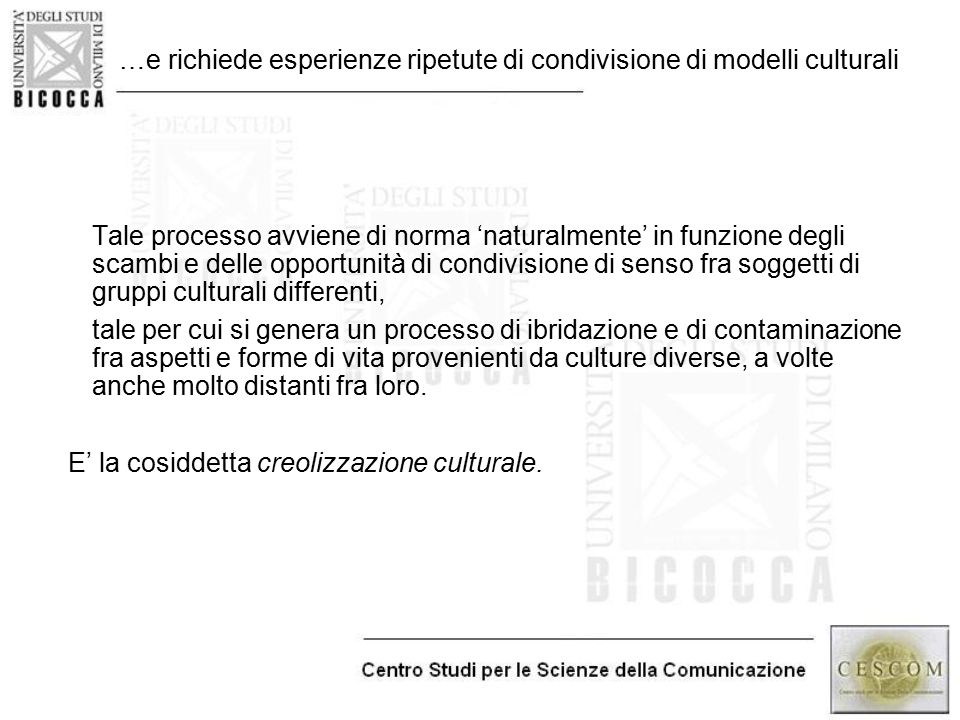 …e richiede esperienze ripetute di condivisione di modelli culturali