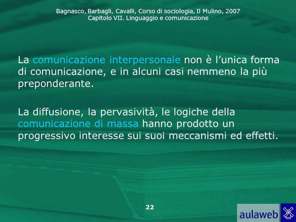 La comunicazione interpersonale non è l'unica forma di comunicazione, e in alcuni casi nemmeno la più preponderante.