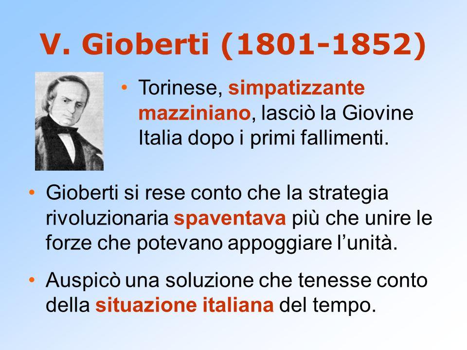 V. Gioberti (1801-1852) Torinese, simpatizzante mazziniano, lasciò la Giovine Italia dopo i primi fallimenti.