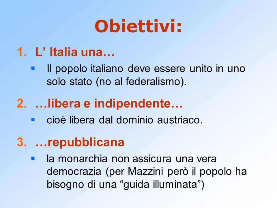 Obiettivi: L' Italia una… …libera e indipendente… …repubblicana