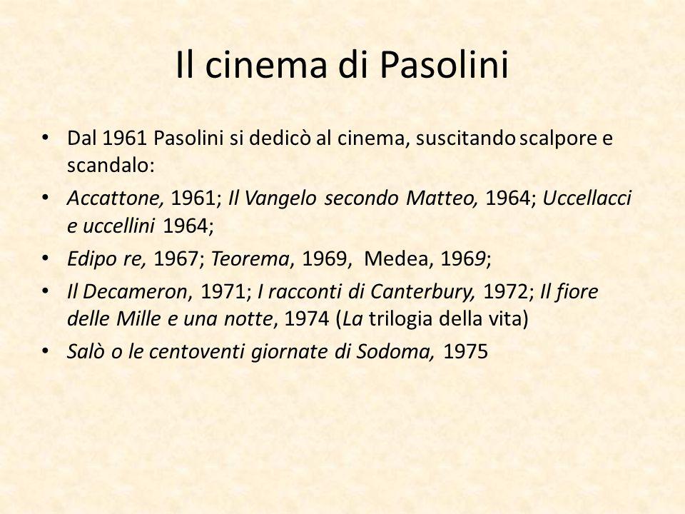 Il cinema di Pasolini Dal 1961 Pasolini si dedicò al cinema, suscitando scalpore e scandalo: