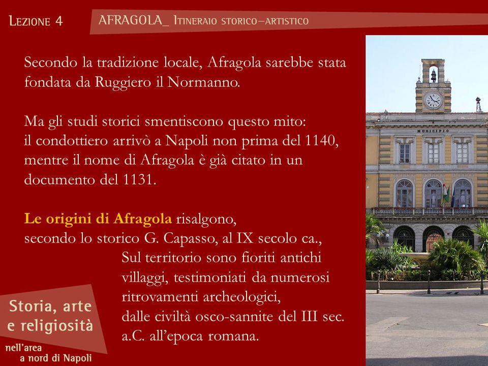 Secondo la tradizione locale, Afragola sarebbe stata fondata da Ruggiero il Normanno.