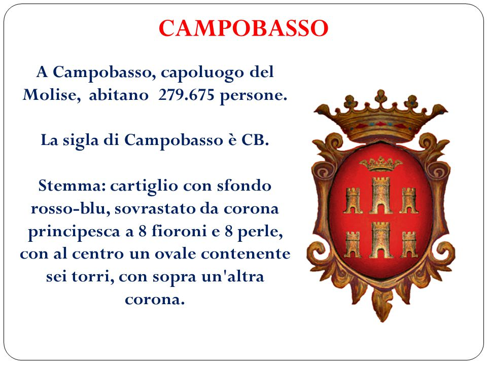 CAMPOBASSO A Campobasso, capoluogo del Molise, abitano 279.675 persone. La sigla di Campobasso è CB.