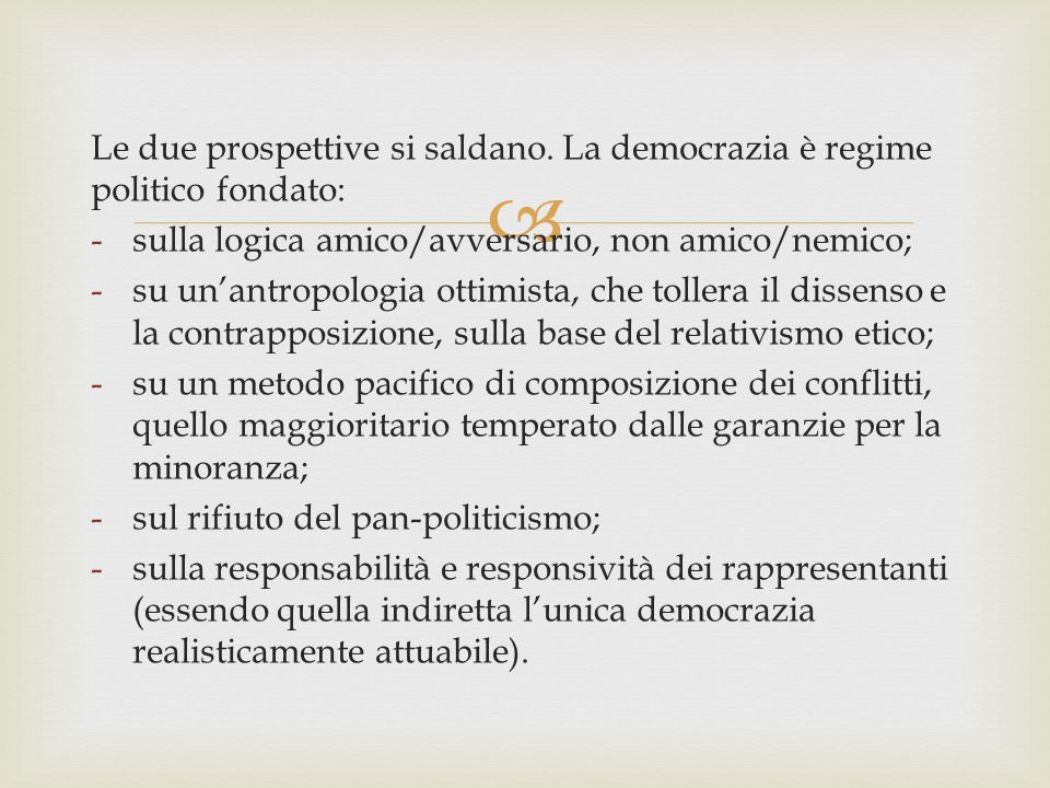 Le due prospettive si saldano. La democrazia è regime politico fondato: