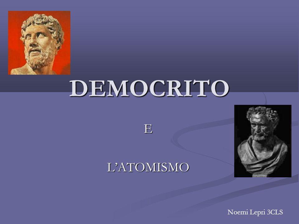 DEMOCRITO E L'ATOMISMO Noemi Lepri 3CLS