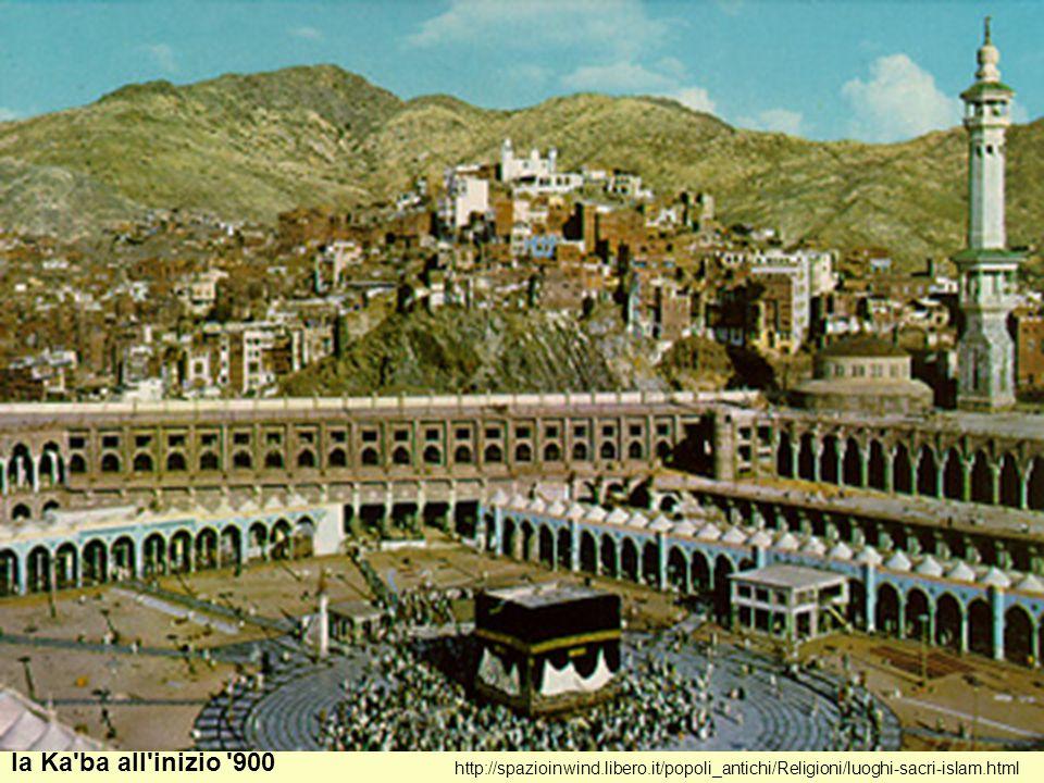 la Ka ba all inizio 900 http://spazioinwind.libero.it/popoli_antichi/Religioni/luoghi-sacri-islam.html.