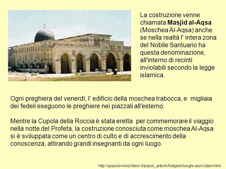 La costruzione venne chiamata Masjid al-Aqsa (Moschea Al-Aqsa) anche se nella realtà l intera zona del Nobile Santuario ha questa denominazione, all interno di recinti inviolabili secondo la legge islamica.