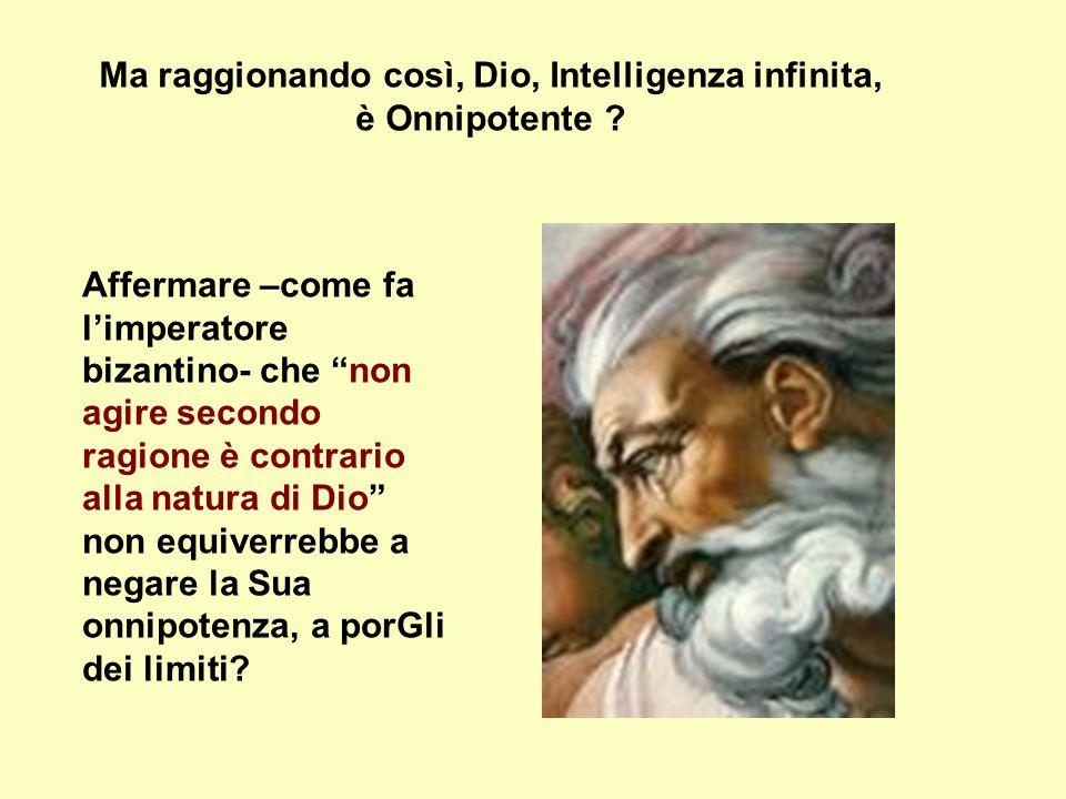 Ma raggionando così, Dio, Intelligenza infinita, è Onnipotente