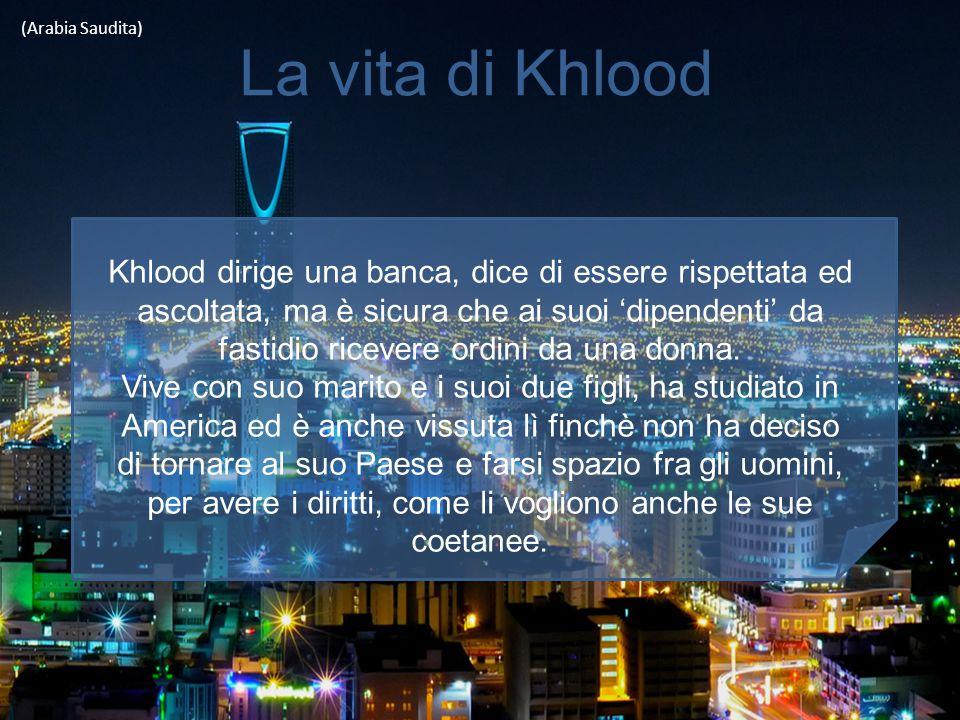 (Arabia Saudita) La vita di Khlood.