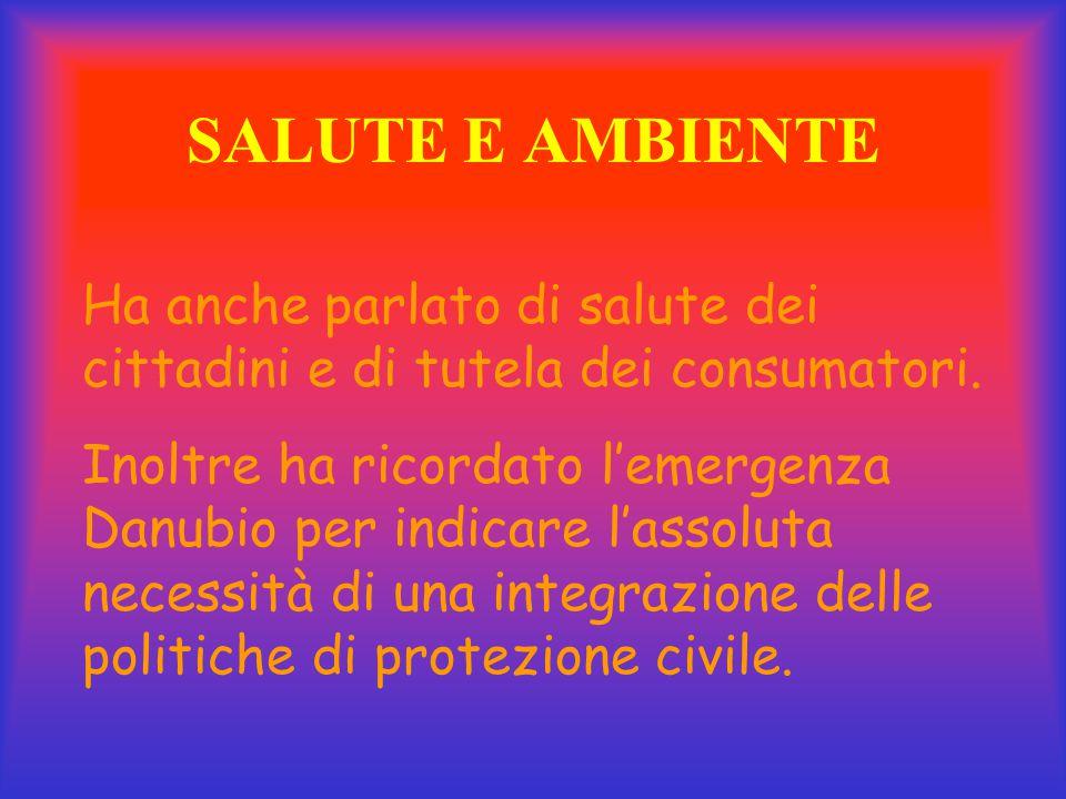 SALUTE E AMBIENTE Ha anche parlato di salute dei cittadini e di tutela dei consumatori.