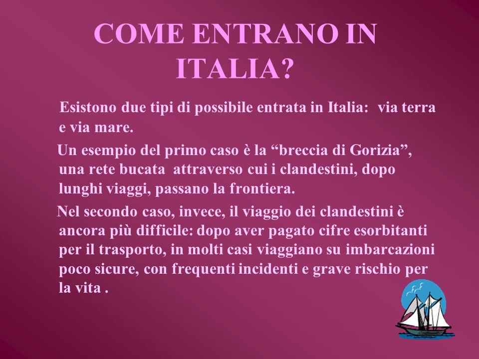 COME ENTRANO IN ITALIA Esistono due tipi di possibile entrata in Italia: via terra e via mare.