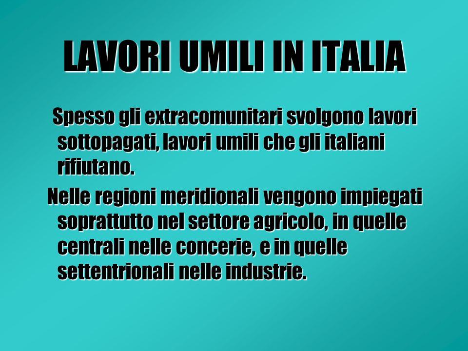LAVORI UMILI IN ITALIA Spesso gli extracomunitari svolgono lavori sottopagati, lavori umili che gli italiani rifiutano.