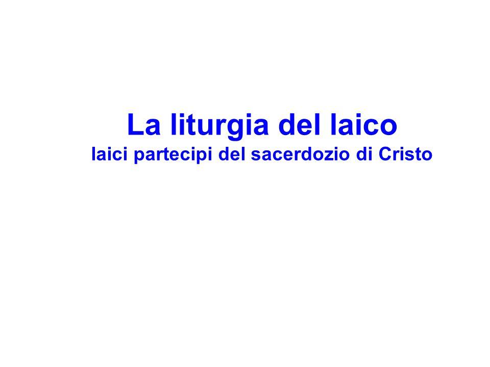 La liturgia del laico laici partecipi del sacerdozio di Cristo