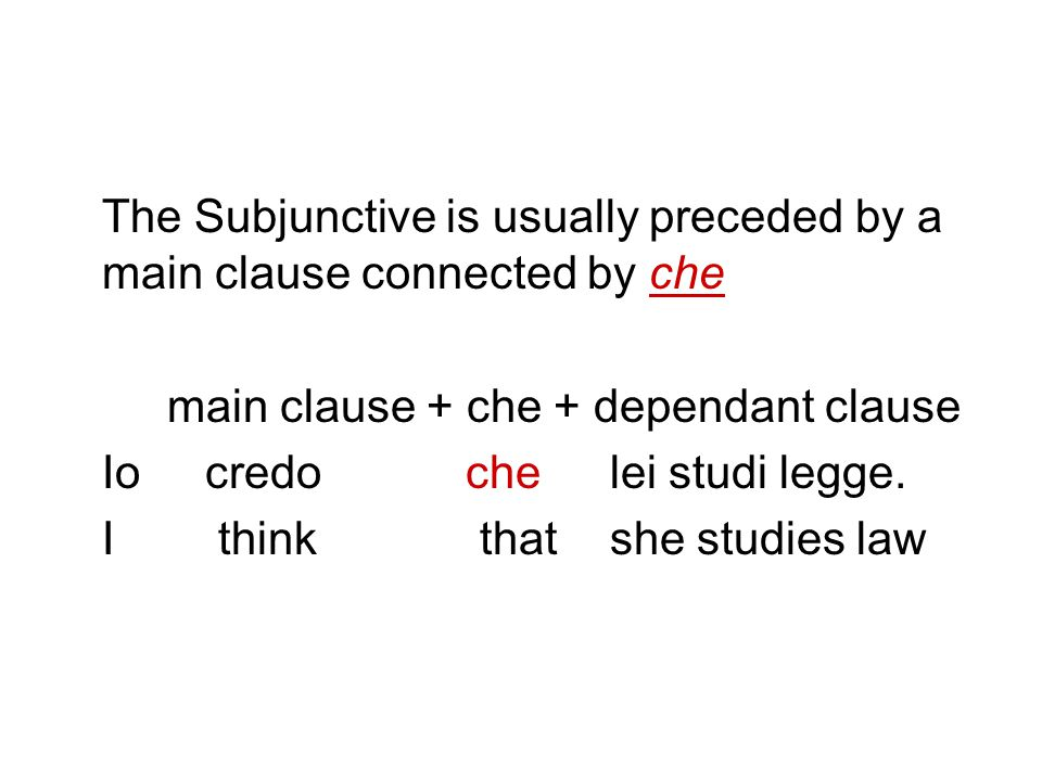 The Subjunctive is usually preceded by a main clause connected by che