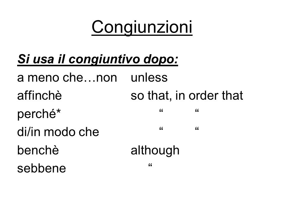 Congiunzioni Si usa il congiuntivo dopo: a meno che…non unless