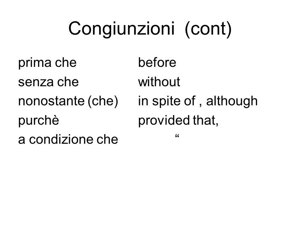 Congiunzioni (cont) prima che before senza che without