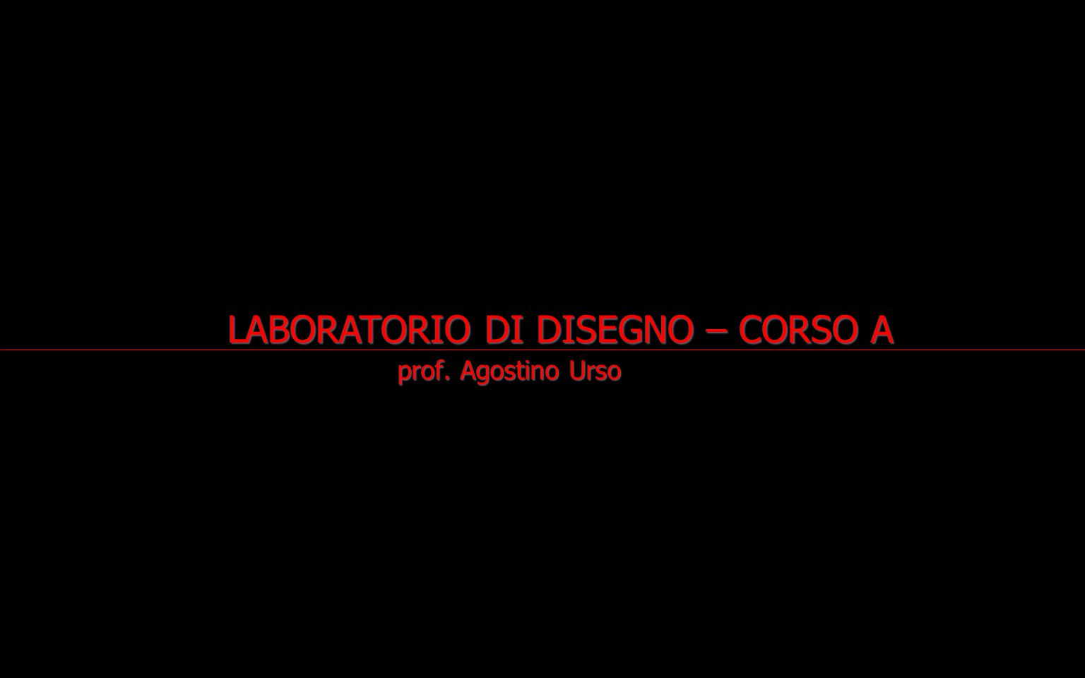 LABORATORIO DI DISEGNO – CORSO A