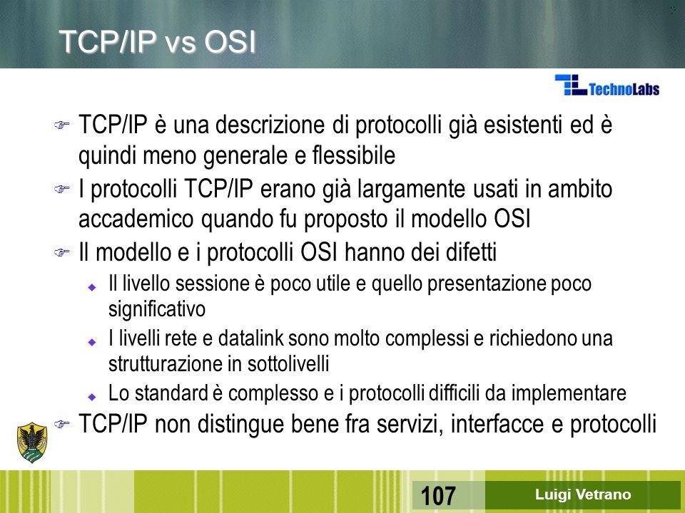 TCP/IP vs OSI TCP/IP è una descrizione di protocolli già esistenti ed è quindi meno generale e flessibile.