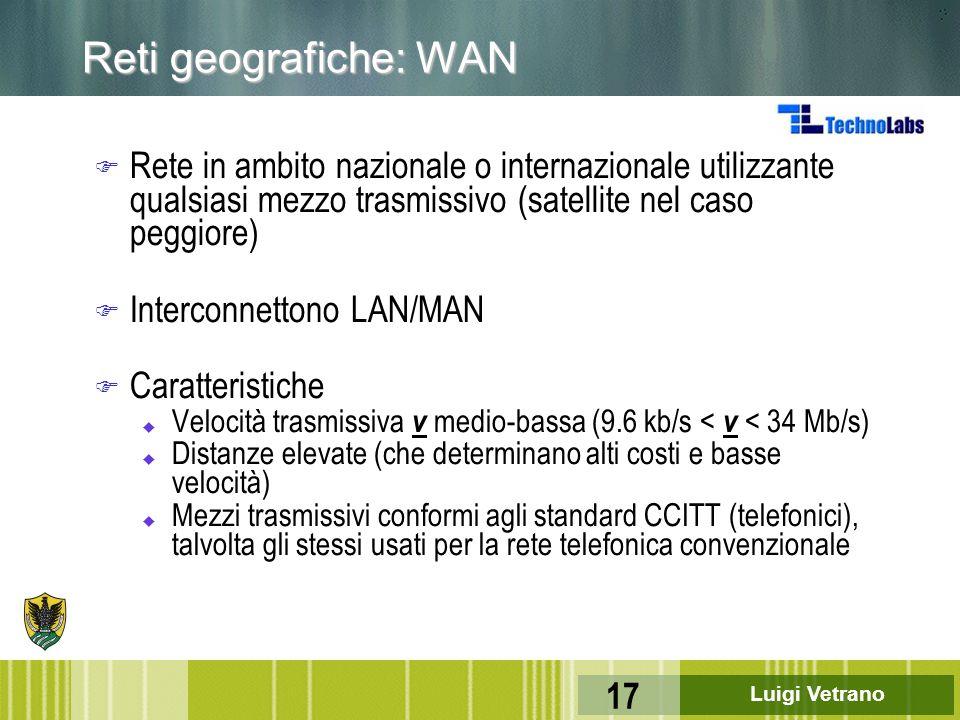 Reti geografiche: WAN Rete in ambito nazionale o internazionale utilizzante qualsiasi mezzo trasmissivo (satellite nel caso peggiore)