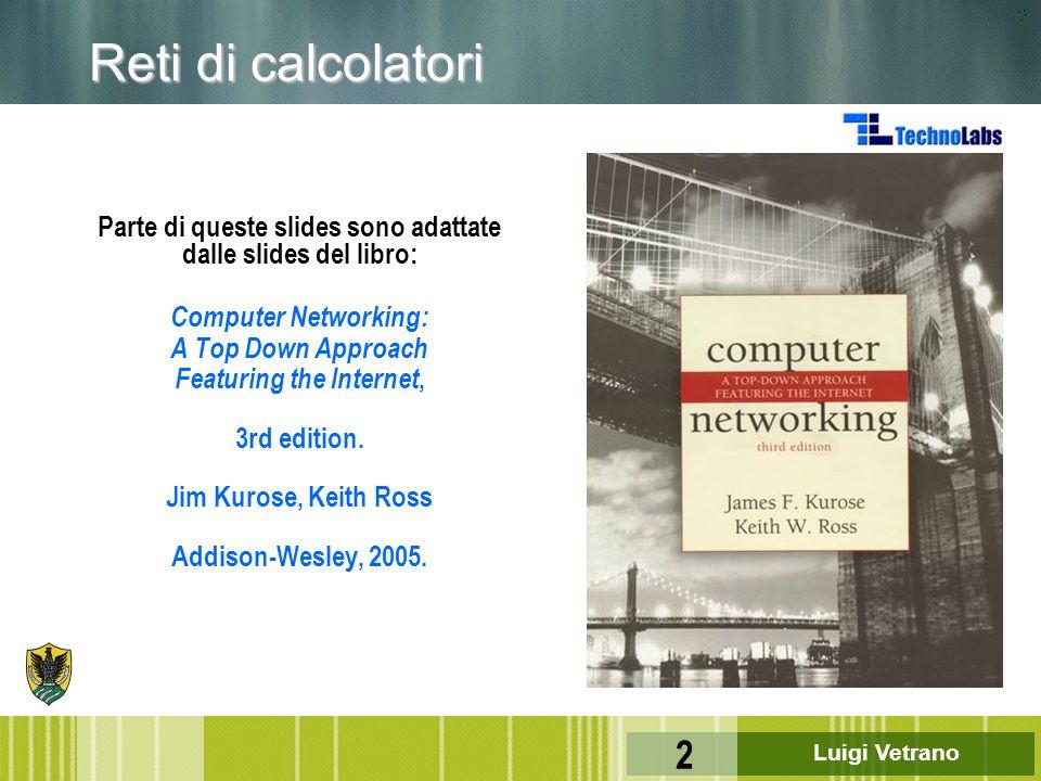Reti di calcolatori Parte di queste slides sono adattate dalle slides del libro: Computer Networking: