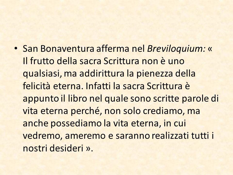 San Bonaventura afferma nel Breviloquium: « Il frutto della sacra Scrittura non è uno qualsiasi, ma addirittura la pienezza della felicità eterna.