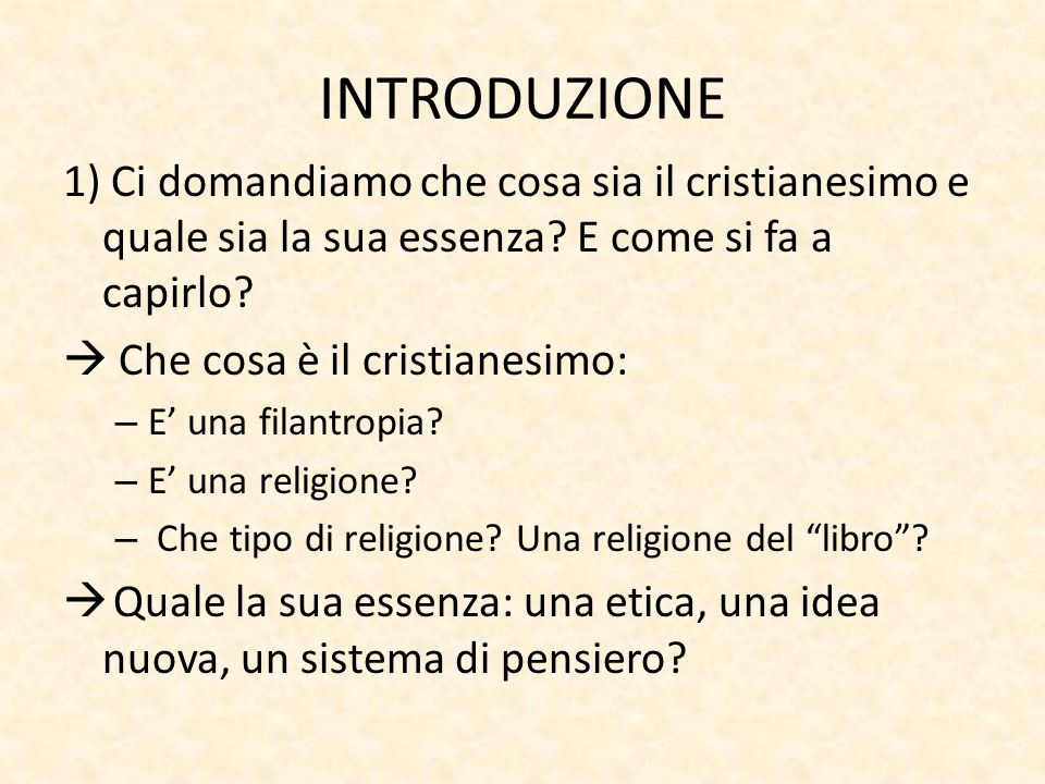 INTRODUZIONE 1) Ci domandiamo che cosa sia il cristianesimo e quale sia la sua essenza E come si fa a capirlo
