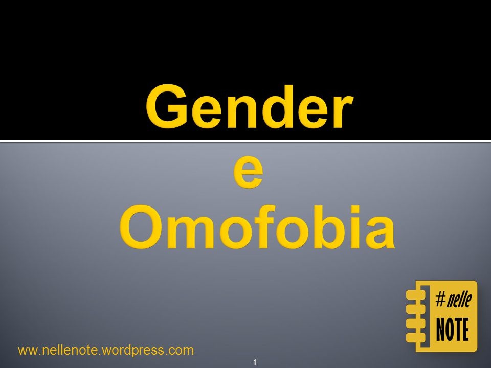 Gender e Omofobia ww.nellenote.wordpress.com Gender e Omofobia