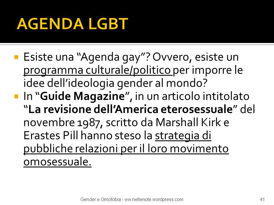AGENDA LGBT Esiste una Agenda gay Ovvero, esiste un programma culturale/politico per imporre le idee dell'ideologia gender al mondo