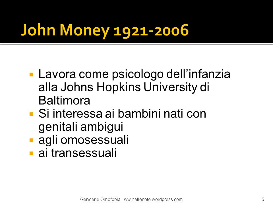 John Money 1921-2006 Lavora come psicologo dell'infanzia alla Johns Hopkins University di Baltimora.
