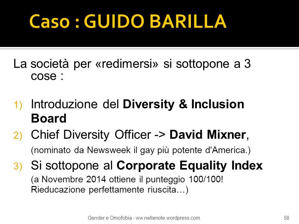 Caso : GUIDO BARILLA La società per «redimersi» si sottopone a 3 cose : Introduzione del Diversity & Inclusion Board.