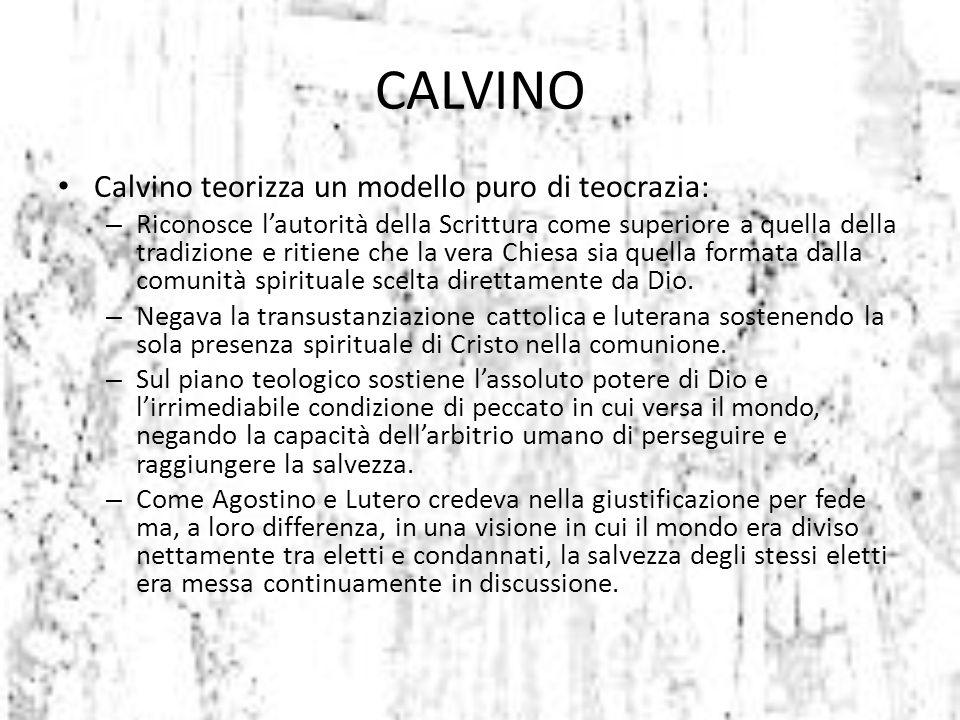 CALVINO Calvino teorizza un modello puro di teocrazia: