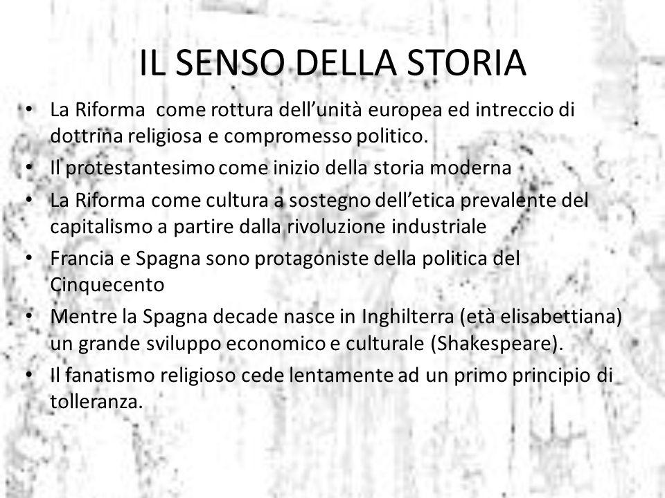 IL SENSO DELLA STORIA La Riforma come rottura dell'unità europea ed intreccio di dottrina religiosa e compromesso politico.