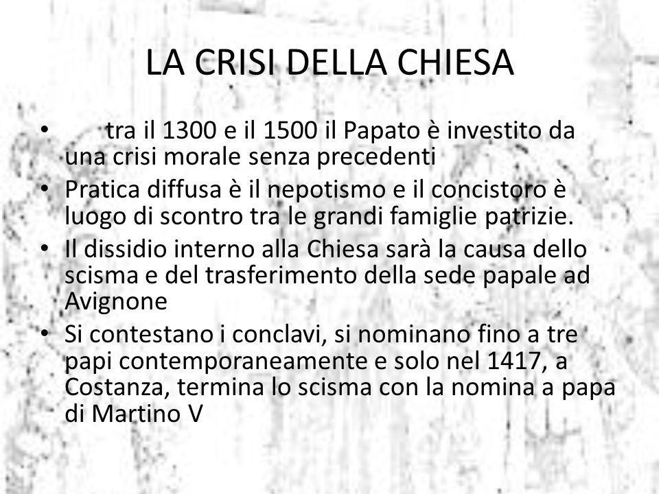LA CRISI DELLA CHIESA tra il 1300 e il 1500 il Papato è investito da una crisi morale senza precedenti.