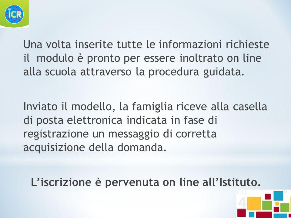 Una volta inserite tutte le informazioni richieste il modulo è pronto per essere inoltrato on line alla scuola attraverso la procedura guidata.