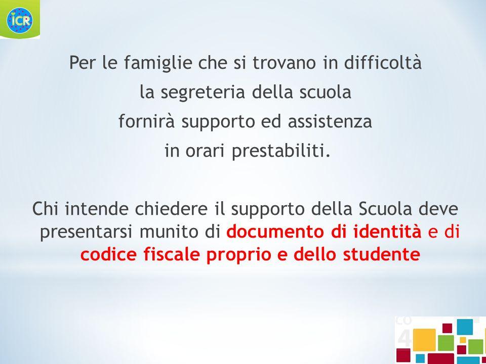 Per le famiglie che si trovano in difficoltà la segreteria della scuola fornirà supporto ed assistenza in orari prestabiliti.