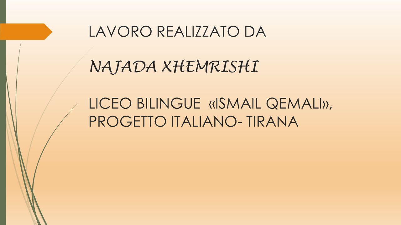 LAVORO REALIZZATO DA NAJADA XHEMRISHI LICEO BILINGUE «ISMAIL QEMALI», PROGETTO ITALIANO- TIRANA