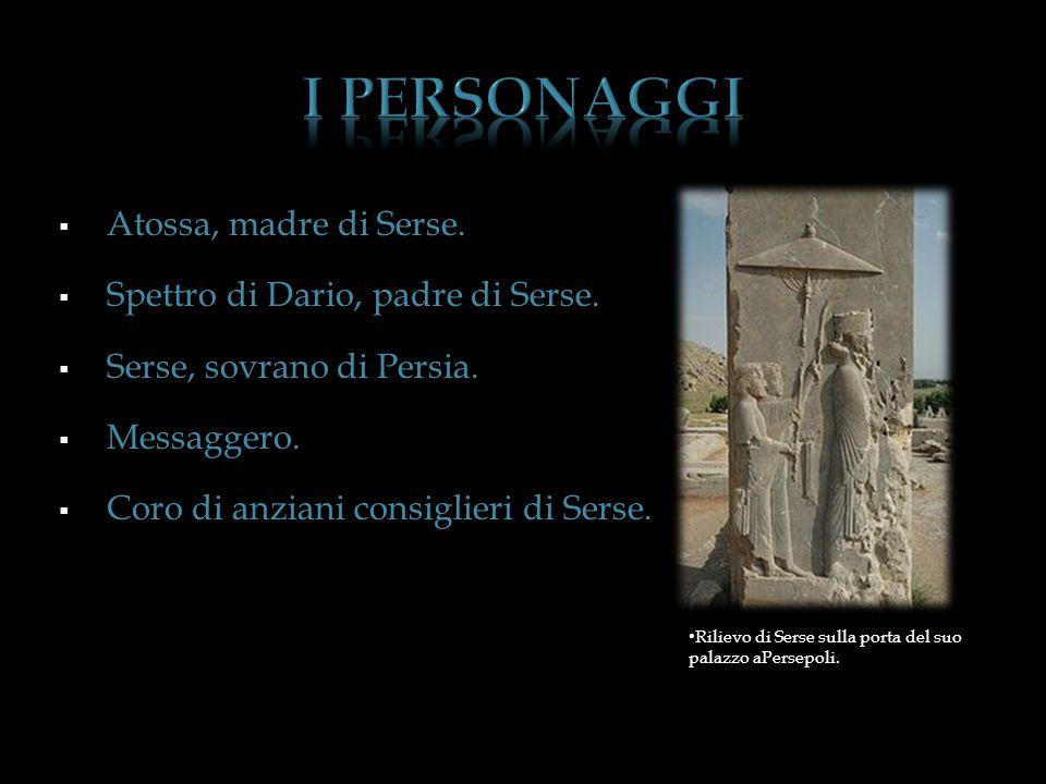 I PERSONAGGI Atossa, madre di Serse. Spettro di Dario, padre di Serse.