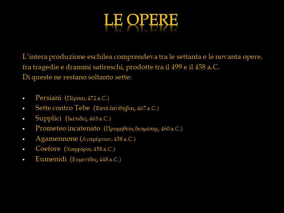 LE OPERE L'intera produzione eschilea comprendeva tra le settanta e le novanta opere,
