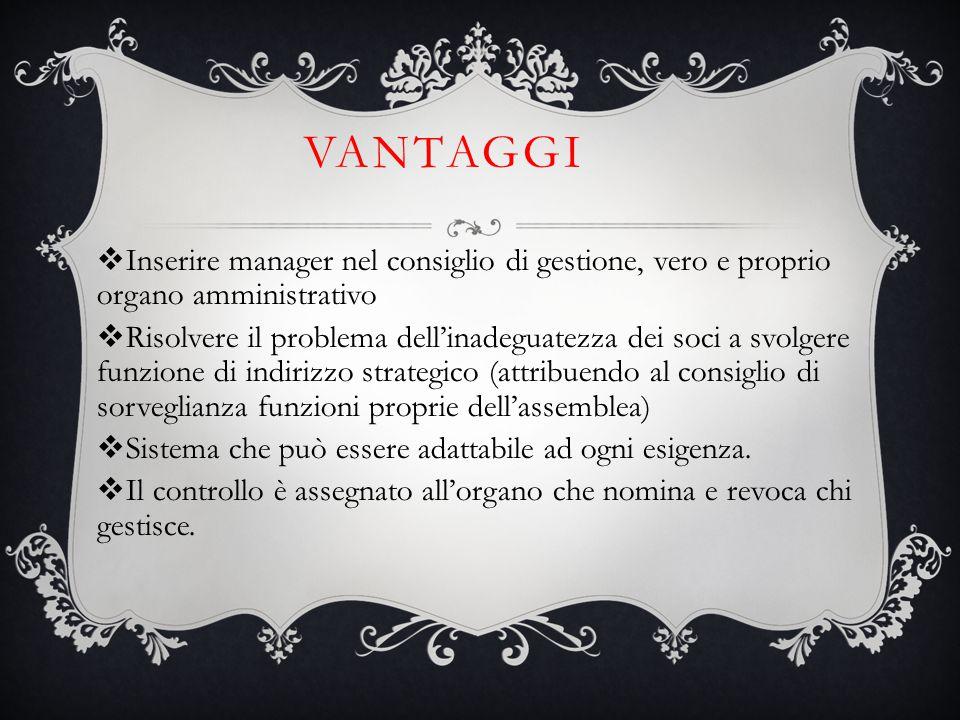 Vantaggi Inserire manager nel consiglio di gestione, vero e proprio organo amministrativo.