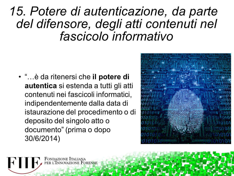 15. Potere di autenticazione, da parte del difensore, degli atti contenuti nel fascicolo informativo