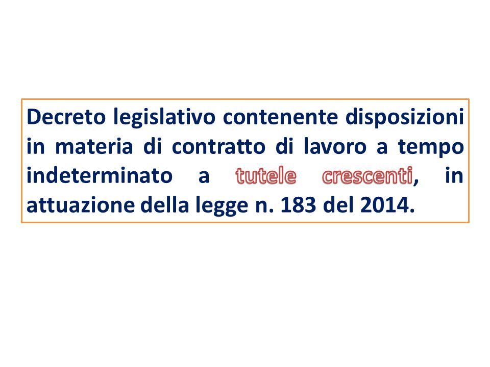 Decreto legislativo contenente disposizioni in materia di contratto di lavoro a tempo indeterminato a tutele crescenti, in attuazione della legge n.