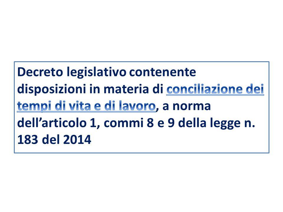 Decreto legislativo contenente disposizioni in materia di conciliazione dei tempi di vita e di lavoro, a norma dell'articolo 1, commi 8 e 9 della legge n.