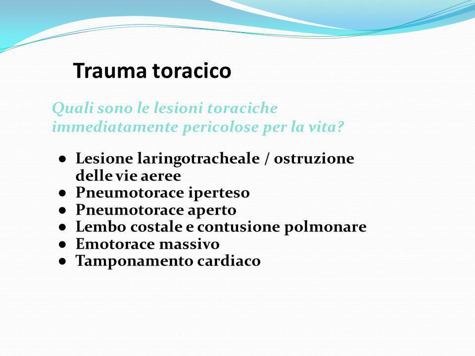 Trauma toracico Quali sono le lesioni toraciche immediatamente pericolose per la vita Lesione laringotracheale / ostruzione delle vie aeree.