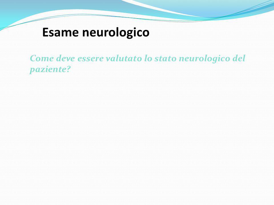 Esame neurologico Come deve essere valutato lo stato neurologico del paziente 7-17 Stato neurologico.