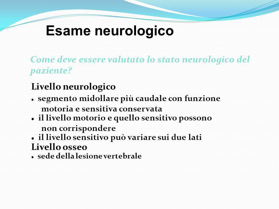 Esame neurologico Come deve essere valutato lo stato neurologico del paziente Livello neurologico.