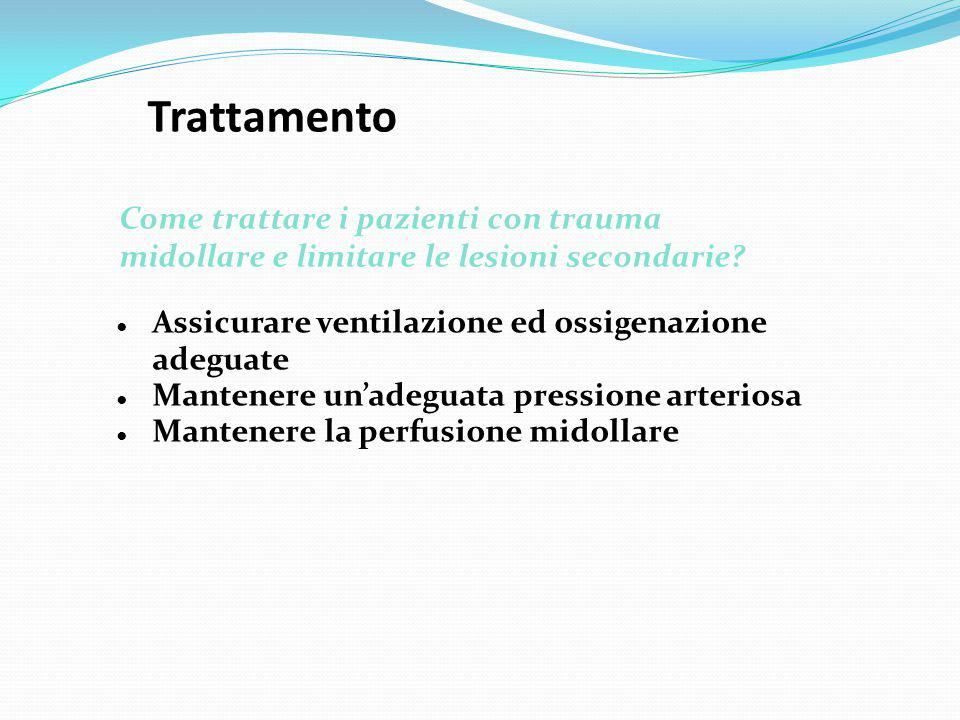 Trattamento Come trattare i pazienti con trauma midollare e limitare le lesioni secondarie Assicurare ventilazione ed ossigenazione adeguate.