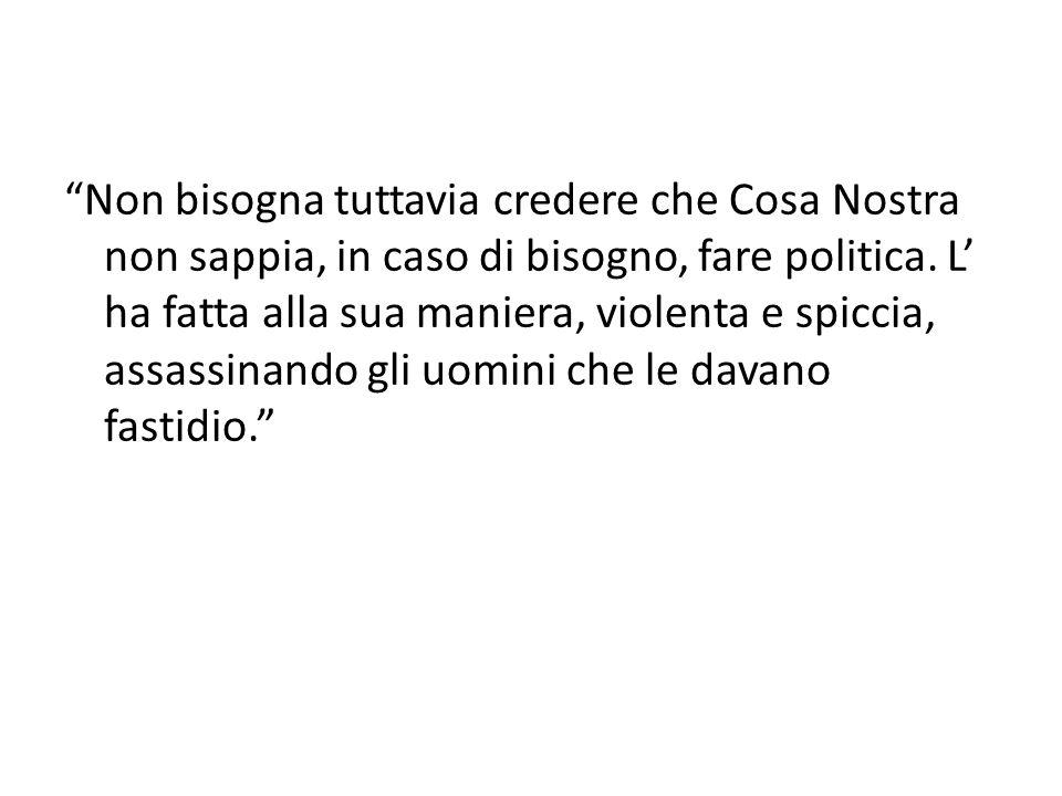 Non bisogna tuttavia credere che Cosa Nostra non sappia, in caso di bisogno, fare politica.