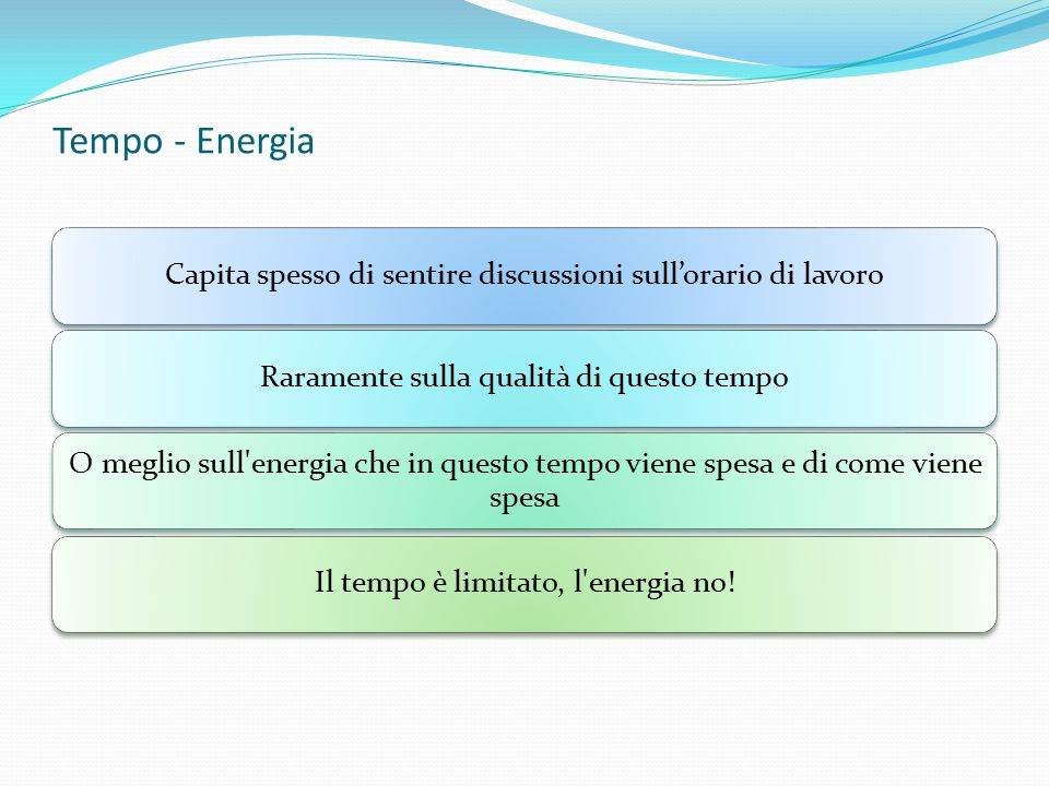 Tempo - Energia Capita spesso di sentire discussioni sull'orario di lavoro. Raramente sulla qualità di questo tempo.
