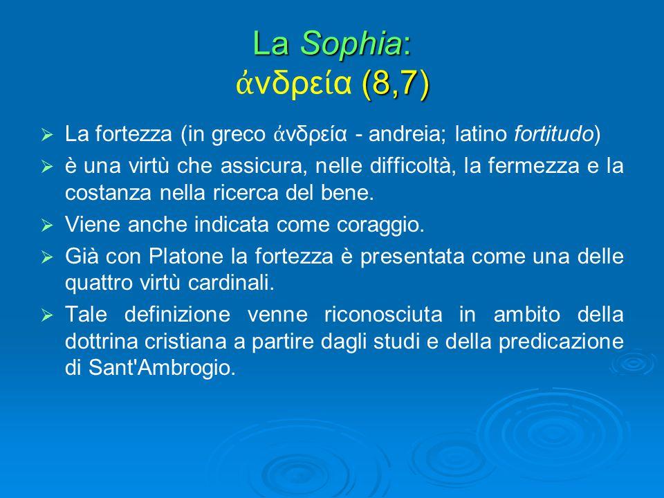 La Sophia: ἀνδρεία (8,7) La fortezza (in greco ἀνδρεία - andreia; latino fortitudo)
